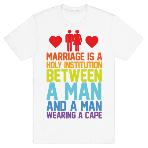 Marriage Is A Holy Institution Between A Man And A Man Wearing A Cape Mens T-Shirt