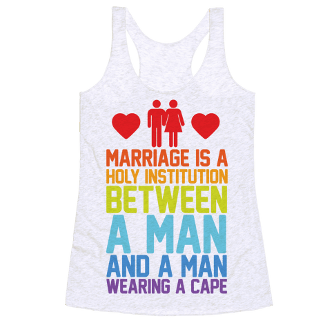 Marriage Is A Holy Institution Between A Man And A Man Wearing A Cape Racerback Tank Top