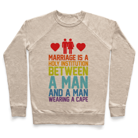 Marriage Is A Holy Institution Between A Man And A Man Wearing A Cape Pullover