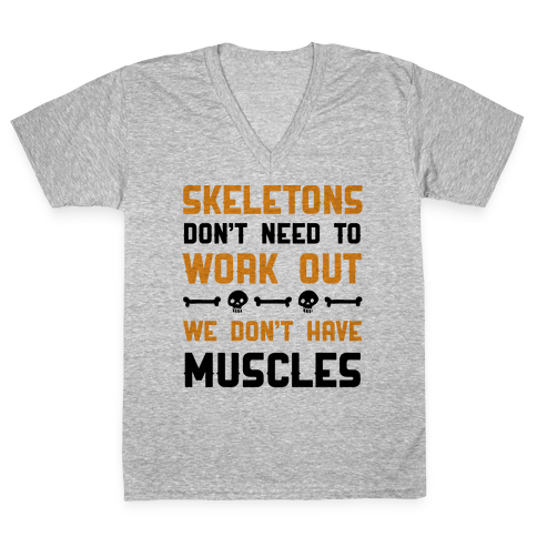 Skeletons Don't Need To Work Out V-Neck Tee Shirt