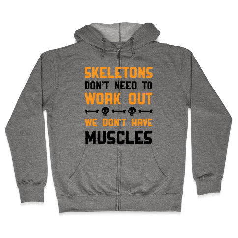 Skeletons Don't Need To Work Out Zip Hoodie