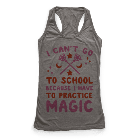 I Can't Go To School Because I Have To Practice Magic Racerback Tank Top