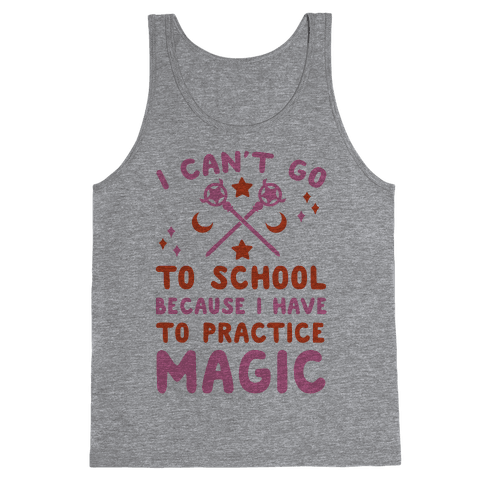 I Can't Go To School Because I Have To Practice Magic Tank Top
