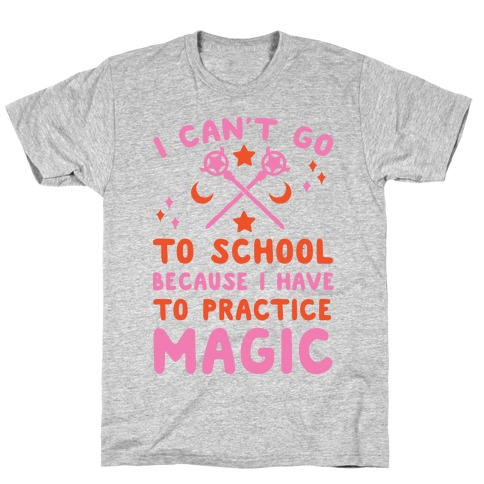 I Can't Go To School Because I Have To Practice Magic T-Shirt