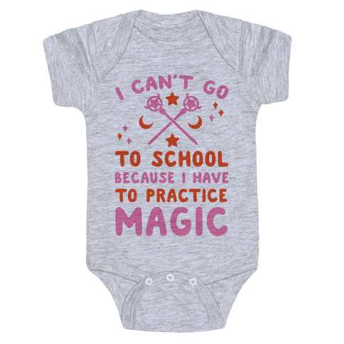 I Can't Go To School Because I Have To Practice Magic Baby Onesy