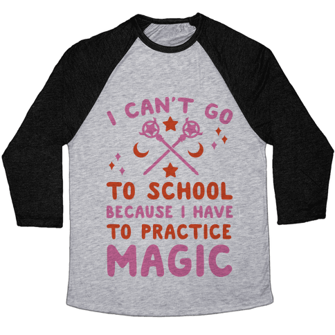 I Can't Go To School Because I Have To Practice Magic Baseball Tee