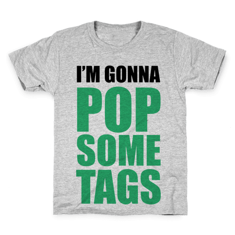 I'm Gonna Pop Some Tags Kids T-Shirt