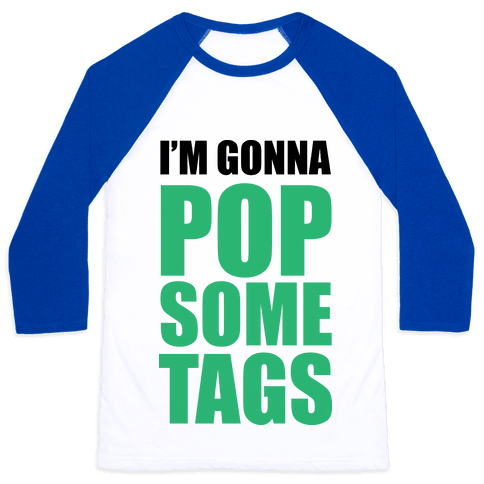 I'm Gonna Pop Some Tags Baseball Tee