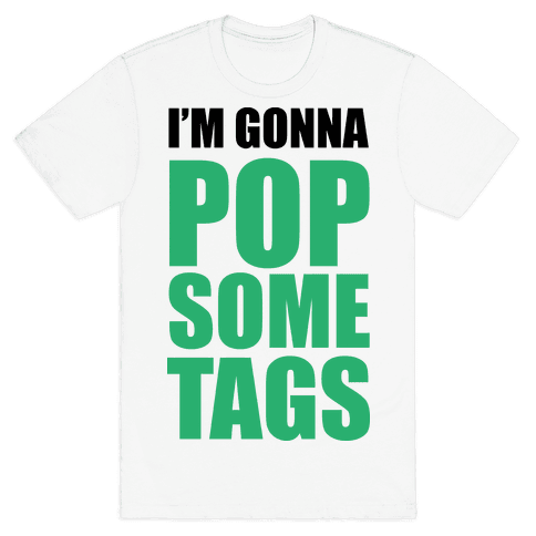 I'm Gonna Pop Some Tags Mens T-Shirt