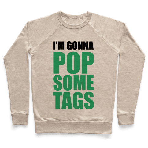 I'm Gonna Pop Some Tags Pullover