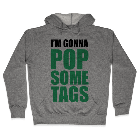 I'm Gonna Pop Some Tags Hooded Sweatshirt