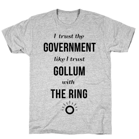 I Trust The Government Like... T-Shirt