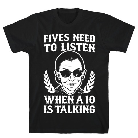 Fives Need to Listen When a 10 is Talking (RBG) Mens T-Shirt