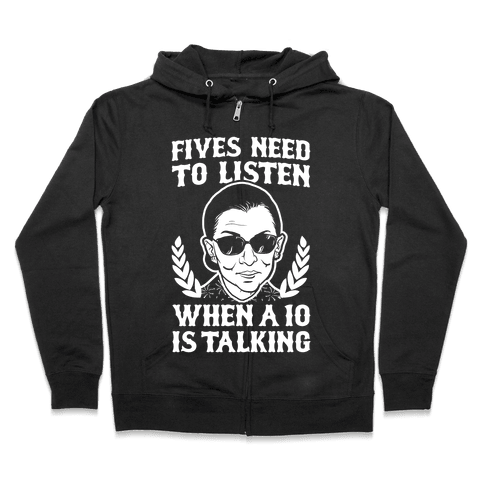 Fives Need to Listen When a 10 is Talking (RBG) Zip Hoodie