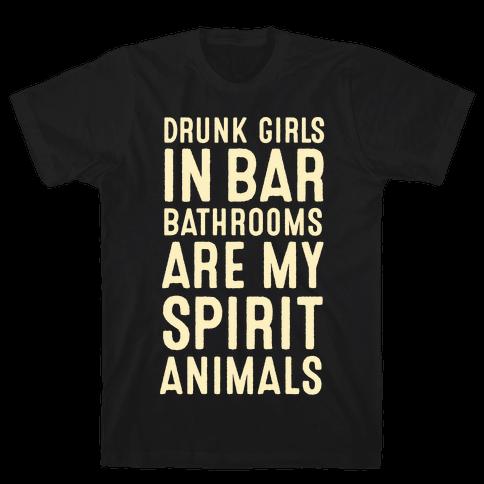 Drunk Girls In Bar Bathrooms Are My Spirit Animals Mens T-Shirt