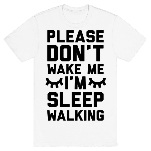 Please Don't Wake Me I'm Sleepwalking Mens T-Shirt