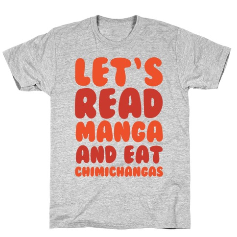 Let's Read Manga and Eat Chimichangas T-Shirt