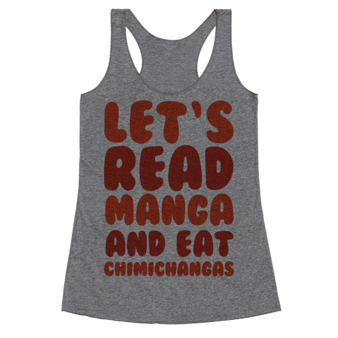 Let's Read Manga and Eat Chimichangas Racerback Tank Top
