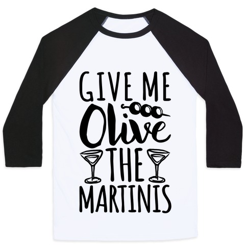 Give Me Olive The Martinis Baseball Tee
