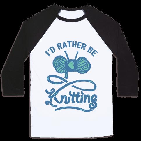 I'd Rather Be Knitting Baseball Tee