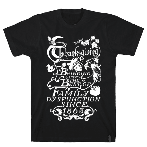 Thanksgiving Bringing Out The Best Of Family Dysfunction Since 1863 Mens T-Shirt