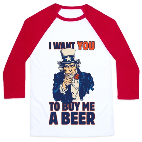 Uncle Sam Says I Want YOU to Buy Me a Beer Baseball Tee
