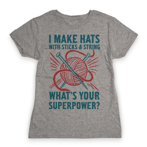 I Make Hats Out Of Sticks And String, What's Your Superpower? Womens T-Shirt