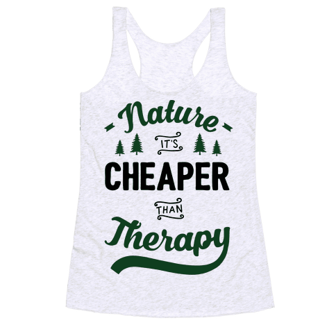 Nature It's Cheaper Than Therapy Racerback Tank Top