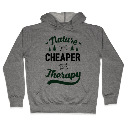 Nature It's Cheaper Than Therapy Hooded Sweatshirt