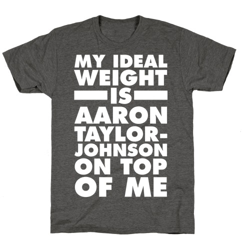 My Ideal Weight Is Aaron Taylor-Johnson On Top Of Me T-Shirt