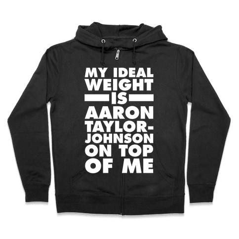 My Ideal Weight Is Aaron Taylor-Johnson On Top Of Me Zip Hoodie