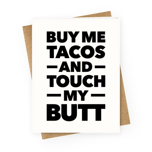 Buy Me Tacos and Touch My Butt Greeting Card