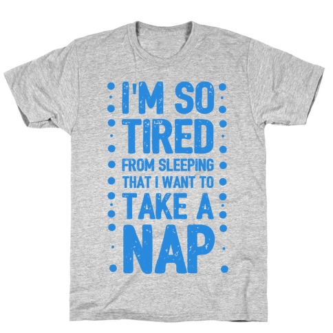 I'm So Tired From Sleeping I Need to Take a Nap T-Shirt