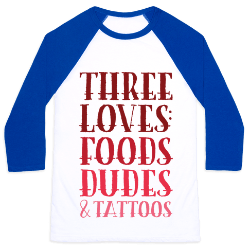 Three Loves: Foods Dudes And Tattoos Baseball Tee