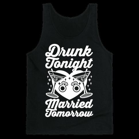 Drunk Tonight Married Tomorrow