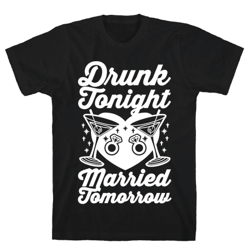 Drunk Tonight Married Tomorrow Mens T-Shirt