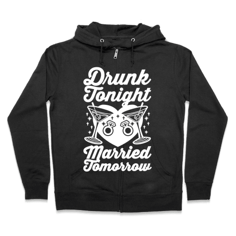 Drunk Tonight Married Tomorrow Zip Hoodie