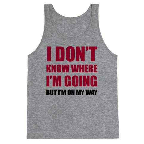 I Don't Know Where I'm Going Tank Top