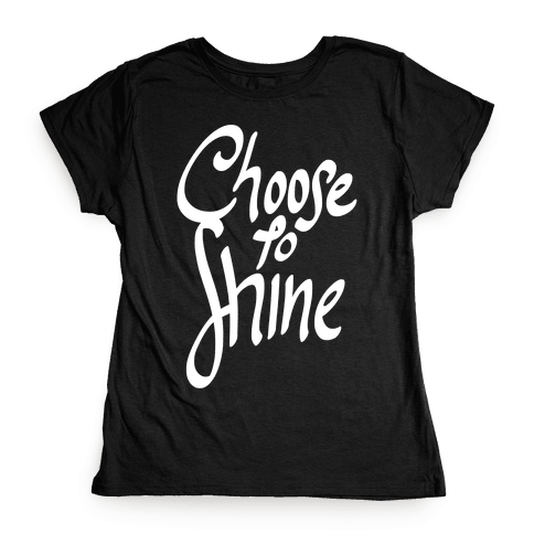 Choose To Shine Womens T-Shirt