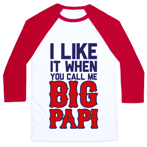 Like it When You Call Me Big Papi Baseball Tee