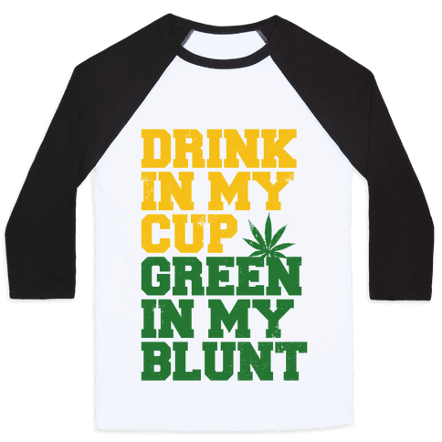 Drink in My Cup Green in My Blunt Baseball Tee