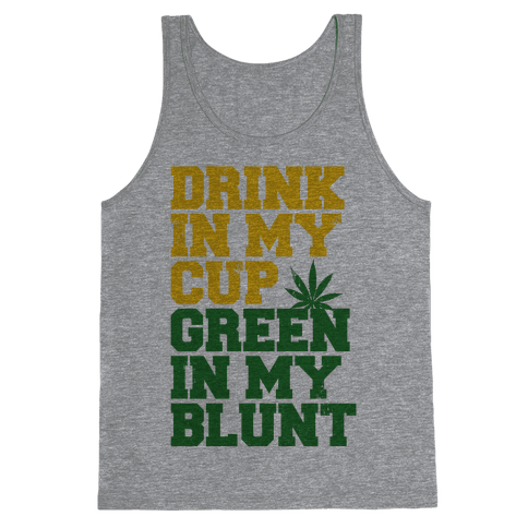 Drink in My Cup Green in My Blunt Tank Top