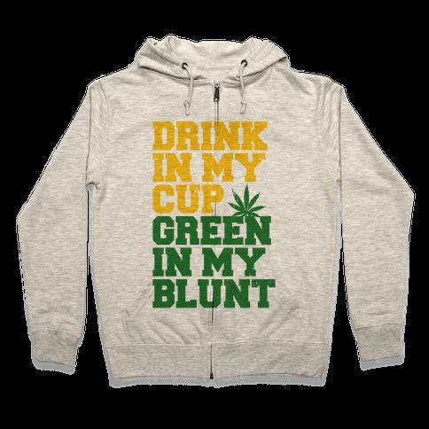 Drink in My Cup Green in My Blunt Zip Hoodie