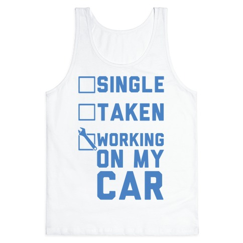 Single Taken Working On My Car Tank Top