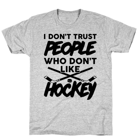 I Don't Trust People Who Don't Like Hockey Mens T-Shirt