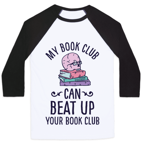 My Book Club Can Beat Up Your Book Club Baseball Tee