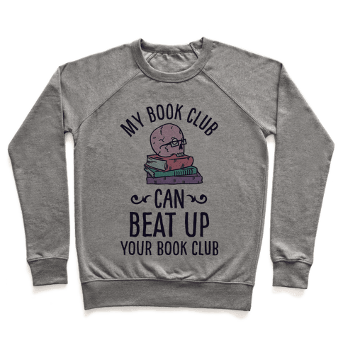 My Book Club Can Beat Up Your Book Club Pullover