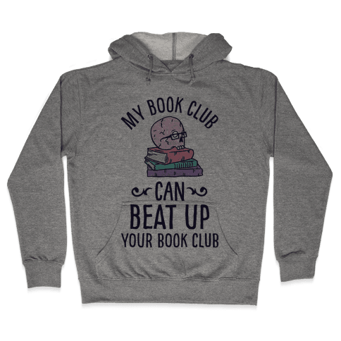 My Book Club Can Beat Up Your Book Club Hooded Sweatshirt