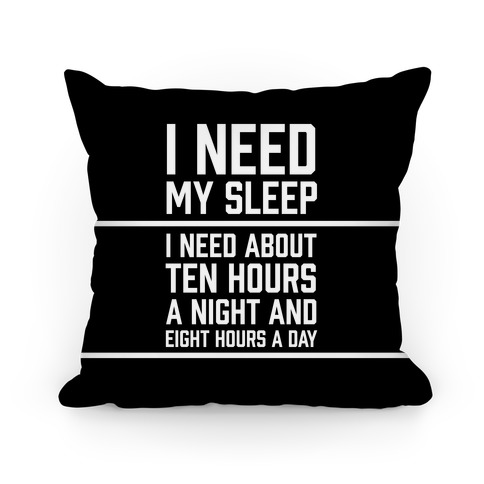 I Need My Sleep Pillow