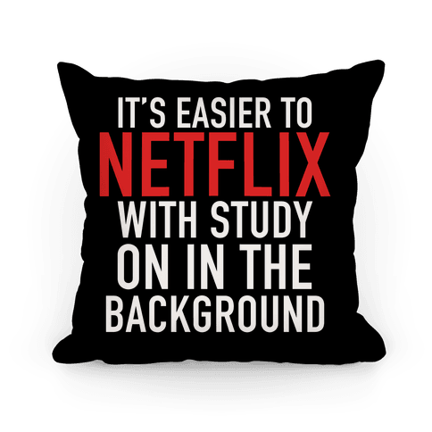 It's Easier To Netflix With Study On In The Background Pillow